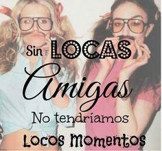 #quotes Sin locas amigas, no tendríamos locos momentos                                                                                                                                                      Más