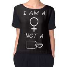 'I Am A Woman Not A Tag' Women's Chiffon Top available at http://www.redbubble.com/people/chrisjoy/works/13591395-i-am-a-woman-not-a-tag-white-writing?p=chiffon-top