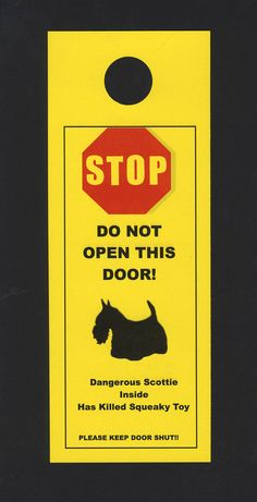 Dangerous Scottie Inside- Has Killed Squeaky Toy - the friendly alternative to Beware of Dog that keeps your Scottie safe!