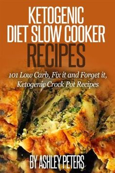 Ketogenic Slow Cooker Recipes: 101 Low Carb, Fix it and Forget it, Ketogenic Crock Pot Recipes (Ketogenic Diet, Ketogenic Cookbook)
