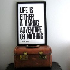 """""""Life is either a daring adventure or nothing."""" - Helen Keller"""