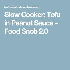 Slow Cooker: Tofu in Peanut Sauce – Food Snob 2.0
