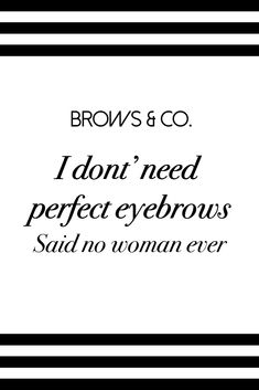 We all can use perfect brows #eyebrowquotes                                                                                                                                                                                 More