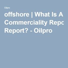 offshore | What Is A Commerciality Report? - Oilpro