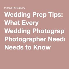 Wedding Prep Tips: What Every Wedding Photographer Needs to Know
