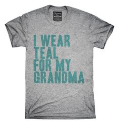 I Wear Teal For My Grandma Awareness Support T-shirts, Hoodies,