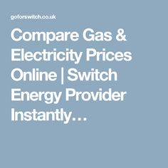 Compare Gas & Electricity Prices Online   Switch Energy Provider Instantly…