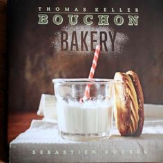 Bouchon Bakery by Thomas Keller and Sebastien Rouxel — New Cookbook