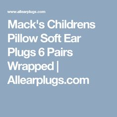 128ed2269a9 Mack's Childrens Pillow Soft Ear Plugs 6 Pairs Wrapped | Allearplugs.com