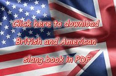 Click here to Download the British and American slang list from A to Z