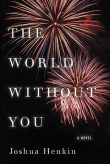 The World Without You: A Novel By Joshua Henkin. Click Here to buy this eBook: http://www.kobobooks.com/ebook/The-World-Without-You-Novel/book-nmBpgB0FRUO61SshXY7T7Q/page1.html# #ebooks #kobo #newreleases