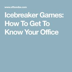 Icebreaker Games: How To Get To Know Your Office