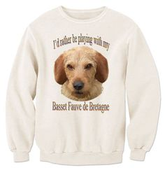 I'd Rather Be Playing With My Basset Fauve de Bretagne Sweatshirt