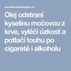 Olej odstraní kyselinu močovou z krve, vyléčí úzkost a potlačí touhu po cigaretě i alkoholu Aloe Vera, Diet, Turmeric, Alcohol