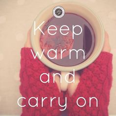 Keep warm this December, and carry on (with a hot cup of tea, or apple cider)