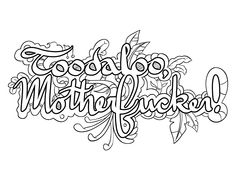 Toodaloo Motherfucker -  Coloring Page by Colorful Language © 2015.  Posted with permission, reposting permitted with attribution.  https://www.facebook.com/colorfullanguageart