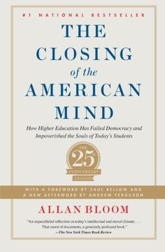 Closing of the American Mind: How Higher #Education Has Failed Democracy and Impoverished the Souls of Today's Students/Allan Bloom