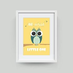 Owl Print Nursery Art Motivational Poster Be Wise Little Room Posters, Owl Print, Newborn Baby Gifts, Baby Boy Rooms, Motivational Posters, Printable Quotes, Nursery Room, Color Change, Digital Prints