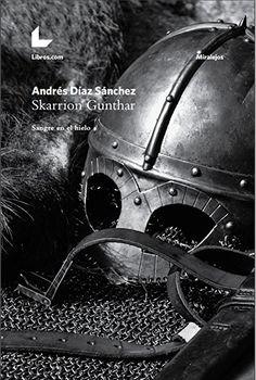 EL CABALLERO DEL ÁRBOL SONRIENTE: Reseña: Skarrion Gunthar. Sangre en el Hielo, de A...