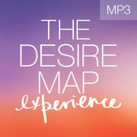 The Desire Map Experience (Excerpt) by Danielle LaPorte