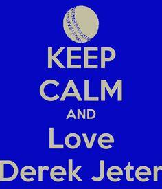 Love Derek Jeter.  Except I am never calm when discussing Derek ; )