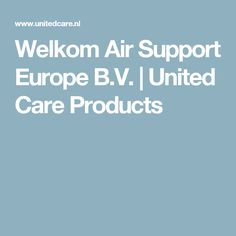 Welkom Air Support Europe B.V.   United Care Products