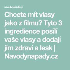 Chcete mít vlasy jako z filmu? Tyto 3 ingredience posílí vaše vlasy a dodají jím zdraví a lesk | Navodynapady.cz