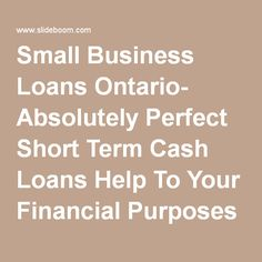 Small Business Loans Ontario- Absolutely Perfect Short Term Cash Loans Help To Your Financial Purposes