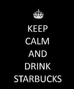 Keep calm and drink Starbucks