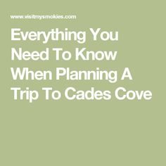 Everything You Need To Know When Planning A Trip To Cades Cove