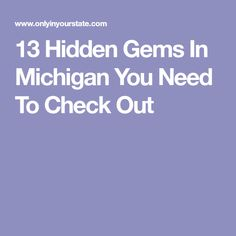 13 Hidden Gems In Michigan You Need To Check Out