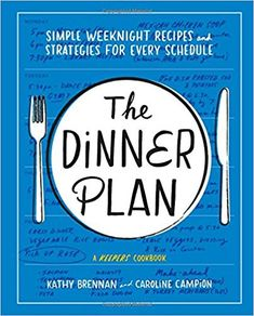 Amazon.com: Dinner Plan: Simple Weeknight Recipes and Strategies for Every Schedule (9781419726583): Kathy Brennan, Caroline Campion: Books
