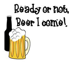 Here at the Minhas Craft Brewery we are always ready for you! Join us for the best brewery tour you'll ever experience! Beer Slogans, Beer Memes, Beer Humor, Funny Beer Quotes, Beer Puns, Funny Memes, Funny Signs, Slogan Tshirt, Beer Shirts