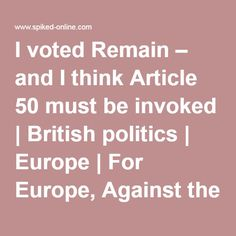 I voted Remain – and I think Article 50 must be invoked Eu Referendum, I Voted, 50th, British, Politics, Articles, Europe, Thoughts, Political Books