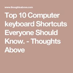 Top 10 Computer keyboard Shortcuts Everyone Should Know. - Thoughts Above