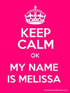 Keep Calm and no MY NAME IS not a MELISSA , they won't ever have a KC pin in my nick name or my first name! Kay, will be the closest thing to getting a pin for me : (