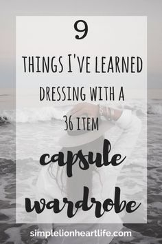 9 Things I've learned dressing with a 36 item capsule wardrobe. Minimalist wardrobe. Declutter your closet.