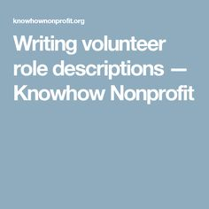 Writing volunteer role descriptions  — Knowhow Nonprofit