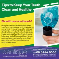 #HealthyTip — TIPS TO KEEP YOUR TEETH CLEAN AND HEALTHY. Should I use mouthwash? Using a mouthwash that contains fluoride can help to prevent tooth decay, but don't use mouthwash – even a fluoride one – straight after brushing your teeth or it will wash away the concentrated fluoride in the toothpaste left on your teeth. Choose a different time to use mouthwash, such as after lunch. Don't eat or drink for 30 minutes after using a fluoride mouthwash. / For a Free Smile Assessment*, please…