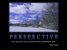 "PERSPECTIVE  ""Any experience can be transformed into something of value.""  -Vash Young    #perspective #experience #quote #inspiration #VashYoung    ➤ Image credit: www.successwallpapers.com"