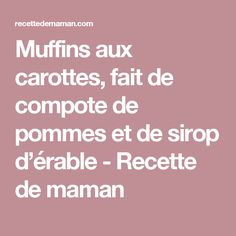 Muffins aux carottes, fait de compote de pommes et de sirop d'érable - Recette de maman