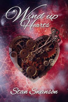 A unique love story. Wind-Up Hearts by Stan Swanson Book Worms, Love Story, My Books, This Book, Songs, Hearts, Cover Books, Giveaways, Steampunk