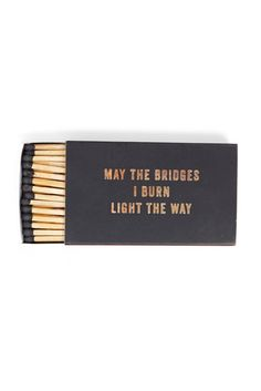 May the bridges I burn...