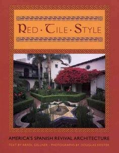 Red Tile Style: America's Spanish Revival Architecture: Red Tile Style