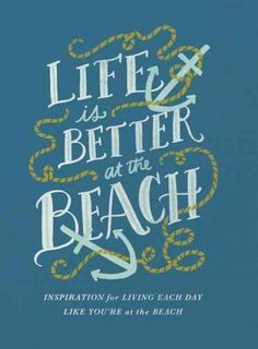 Life Is Better at the Beach: Inspirational Rules for Living Each Day Like You're…