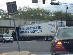 Onnistumiseen ei ole oikotietä <<<varsinkaan sillan ali jos on rekka.