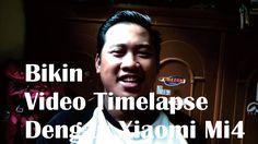 Bikin Video Timelapse Dengan Handphone Xiaomi Mi4