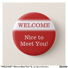 """Shop """"WELCOME"""" """"Nice to Meet You!"""" Button created by AponxDesigns."""