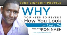 Your LinkedIn Profile: Why You Need to Revisit How You Look on LinkedIn