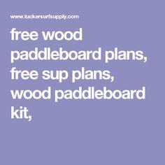 free wood paddleboard plans, free sup plans, wood paddleboard kit,